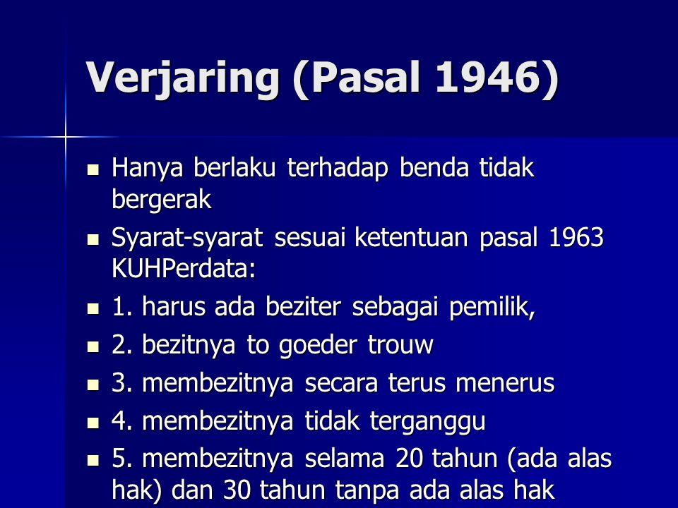 Verjaring (Pasal 1946) Hanya berlaku terhadap benda tidak bergerak Hanya berlaku terhadap benda tidak bergerak Syarat-syarat sesuai ketentuan pasal 19