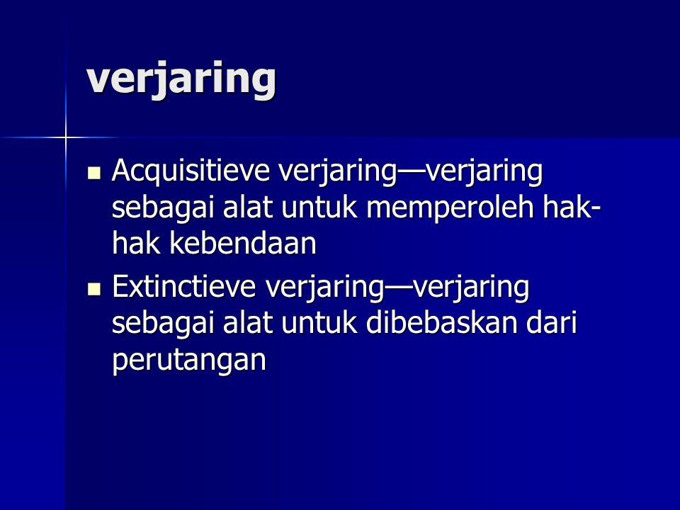verjaring Acquisitieve verjaring—verjaring sebagai alat untuk memperoleh hak- hak kebendaan Acquisitieve verjaring—verjaring sebagai alat untuk memper