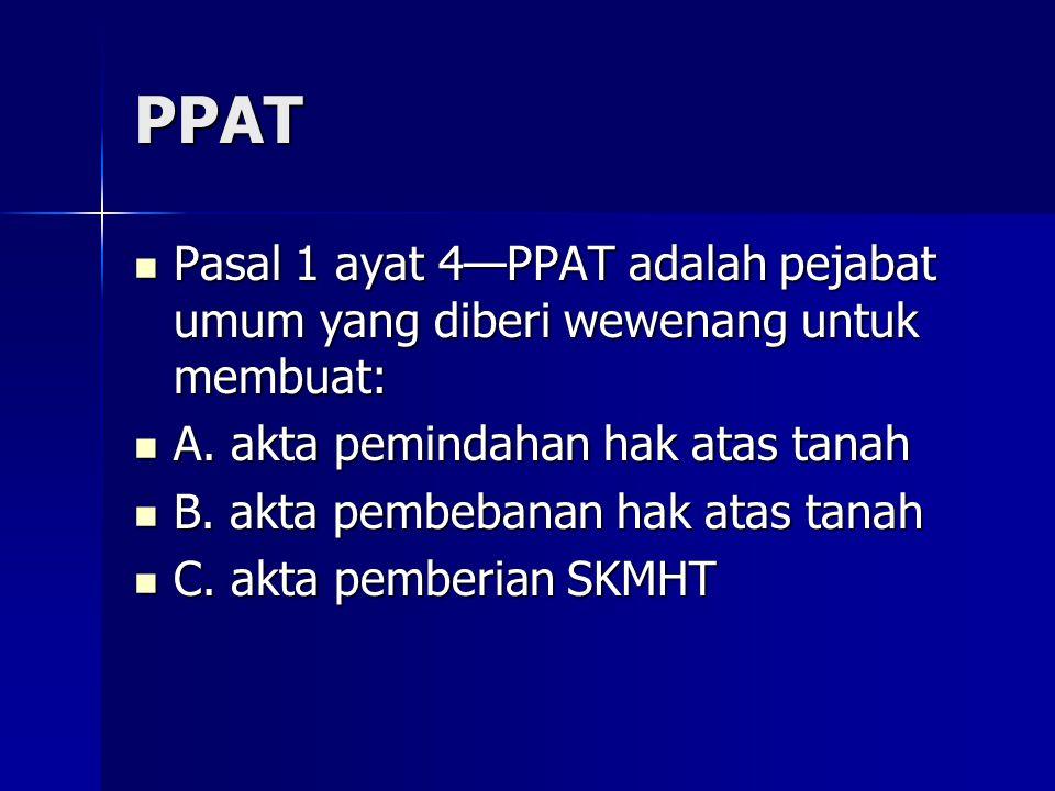 PPAT Pasal 1 ayat 4—PPAT adalah pejabat umum yang diberi wewenang untuk membuat: Pasal 1 ayat 4—PPAT adalah pejabat umum yang diberi wewenang untuk me