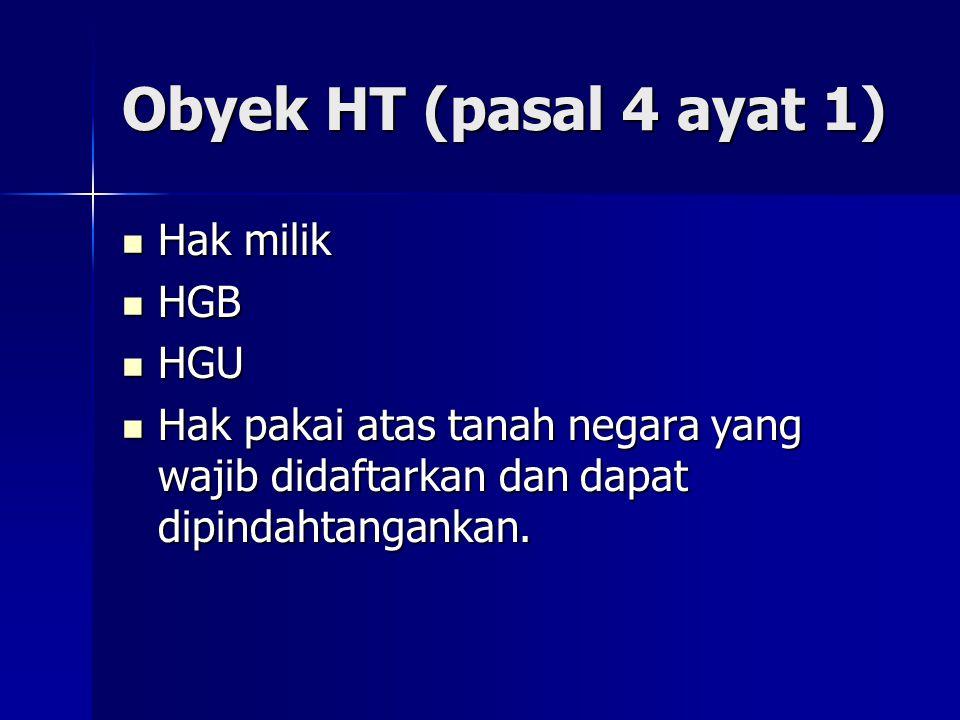 Obyek HT (pasal 4 ayat 1) Hak milik Hak milik HGB HGB HGU HGU Hak pakai atas tanah negara yang wajib didaftarkan dan dapat dipindahtangankan. Hak paka