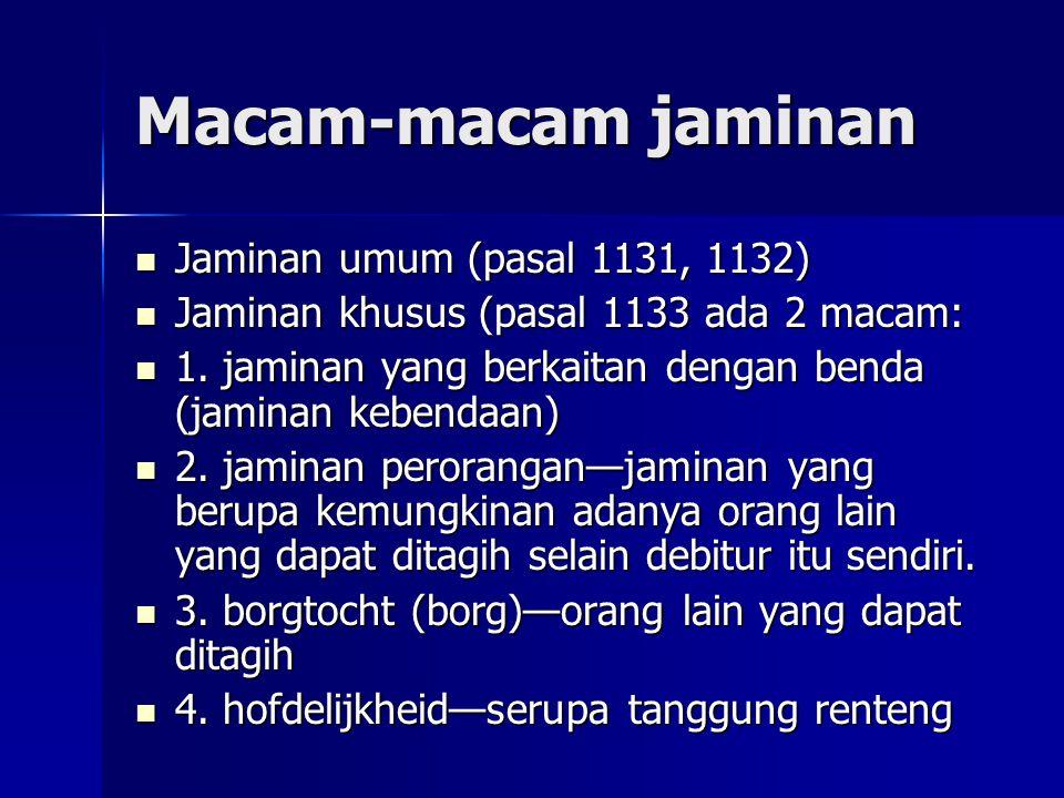 Macam-macam jaminan Jaminan umum (pasal 1131, 1132) Jaminan umum (pasal 1131, 1132) Jaminan khusus (pasal 1133 ada 2 macam: Jaminan khusus (pasal 1133