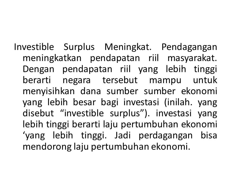 Investible Surplus Meningkat. Pendagangan meningkatkan pendapatan riil masyarakat. Dengan pendapatan riil yang lebih tinggi berarti negara tersebut ma