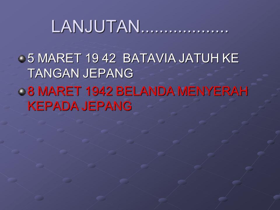 PENDUDUKAN JEPANG DI INDONESIA 7 DESEMBER 1941 JEPANG MENYERBU PANGKALAN MILITER AL AS. BULAN JAN-PEB JEPANGMENDUDUKI PILIPHINA,TARAKAN,BALIKPAPAN,PON