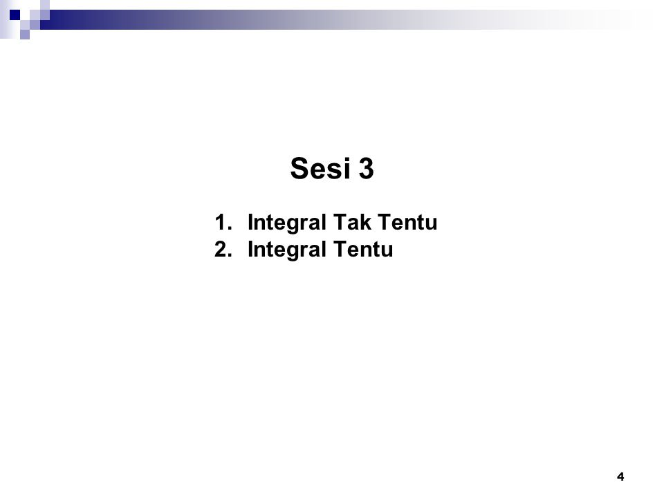 Sesi 3 1.Integral Tak Tentu 2.Integral Tentu 4
