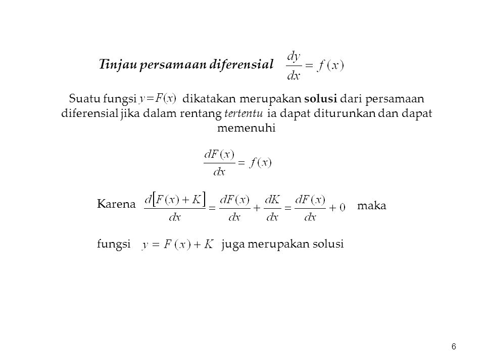 Suatu fungsi dikatakan merupakan solusi dari persamaan diferensial jika dalam rentang tertentu ia dapat diturunkan dan dapat memenuhi Tinjau persamaan diferensial Karena maka fungsi juga merupakan solusi 6