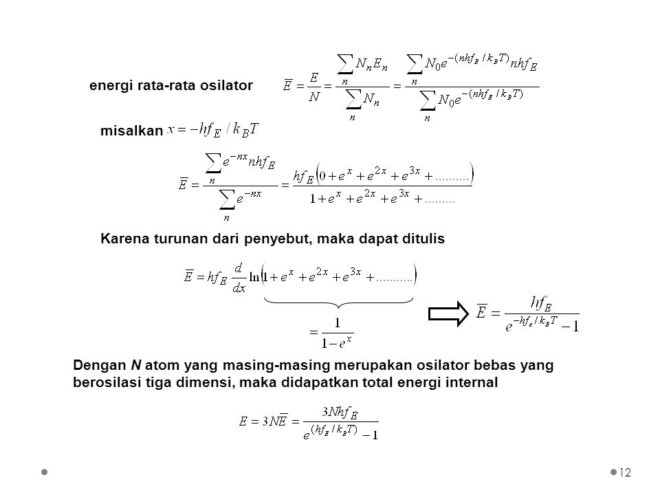 energi rata-rata osilator misalkan Karena turunan dari penyebut, maka dapat ditulis Dengan N atom yang masing-masing merupakan osilator bebas yang ber