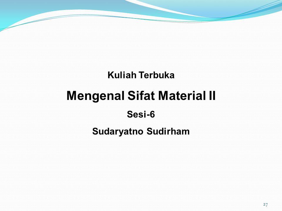 Kuliah Terbuka Mengenal Sifat Material II Sesi-6 Sudaryatno Sudirham 27