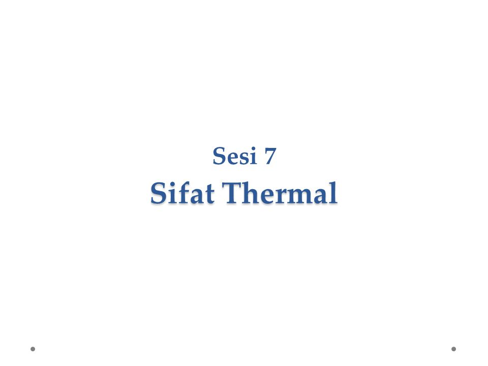 Sifat Thermal Sesi 7 Sifat Thermal