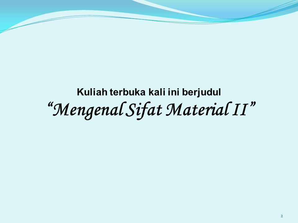 Kuliah terbuka kali ini berjudul Mengenal Sifat Material II 2