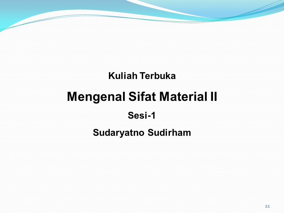 Kuliah Terbuka Mengenal Sifat Material II Sesi-1 Sudaryatno Sudirham 22