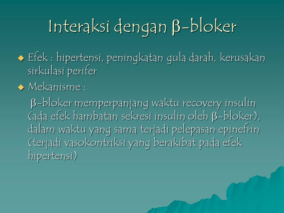 Interaksi dengan  -bloker  Efek : hipertensi, peningkatan gula darah, kerusakan sirkulasi perifer  Mekanisme :  -bloker memperpanjang waktu recove