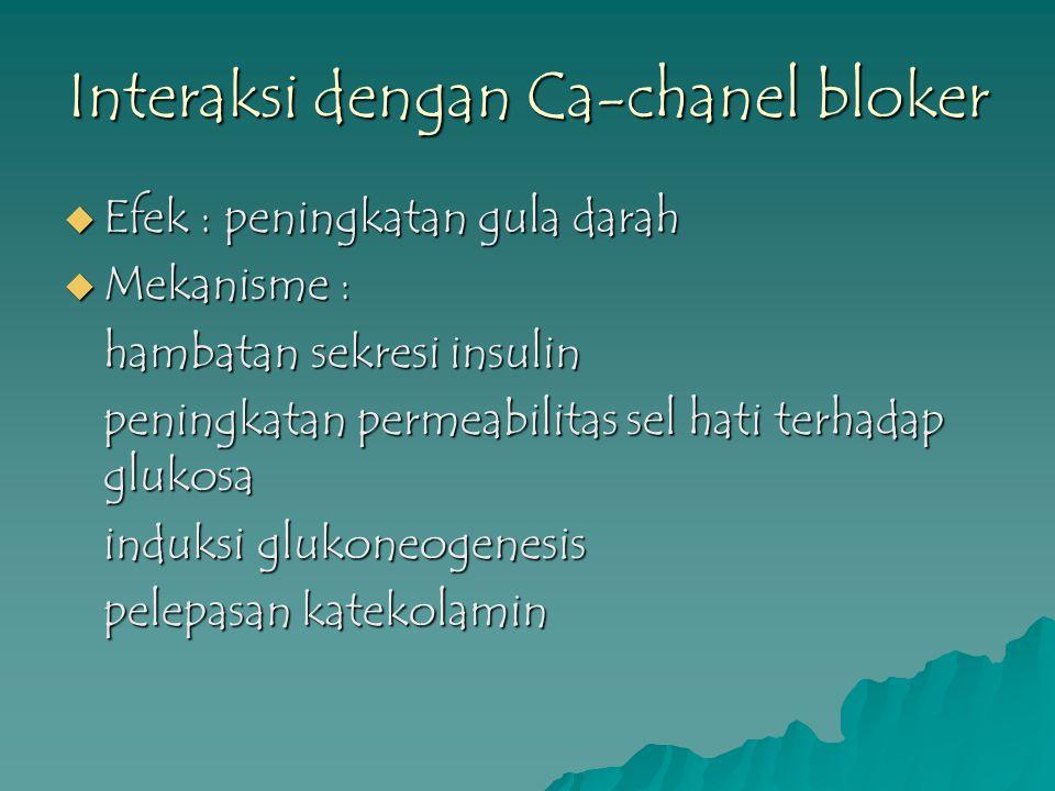 Interaksi dengan Ca-chanel bloker  Efek : peningkatan gula darah  Mekanisme : hambatan sekresi insulin peningkatan permeabilitas sel hati terhadap g