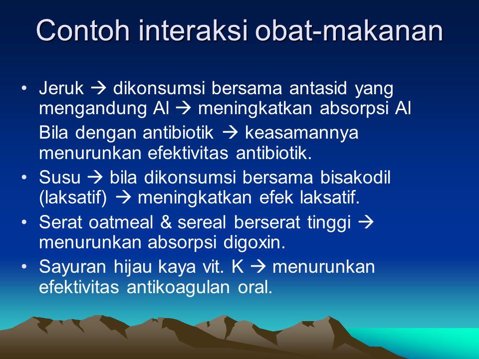 Contoh interaksi obat-makanan Jeruk  dikonsumsi bersama antasid yang mengandung Al  meningkatkan absorpsi Al Bila dengan antibiotik  keasamannya me