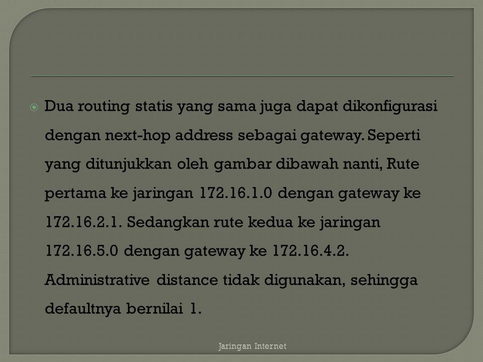  Dua routing statis yang sama juga dapat dikonfigurasi dengan next-hop address sebagai gateway.