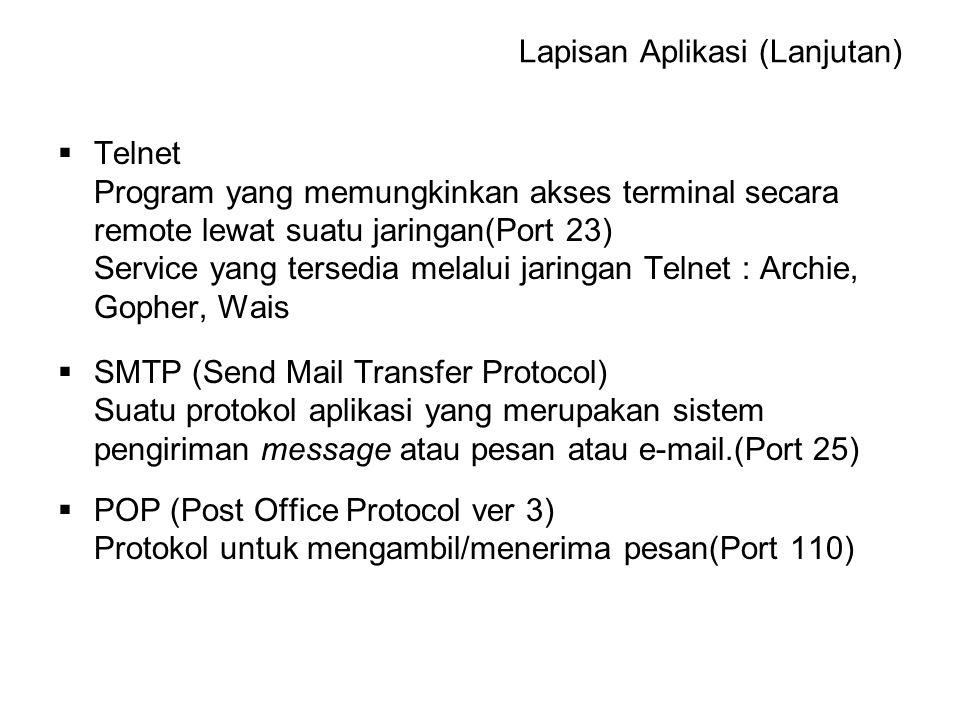 Lapisan Aplikasi (Lanjutan)  Telnet Program yang memungkinkan akses terminal secara remote lewat suatu jaringan(Port 23) Service yang tersedia melalu