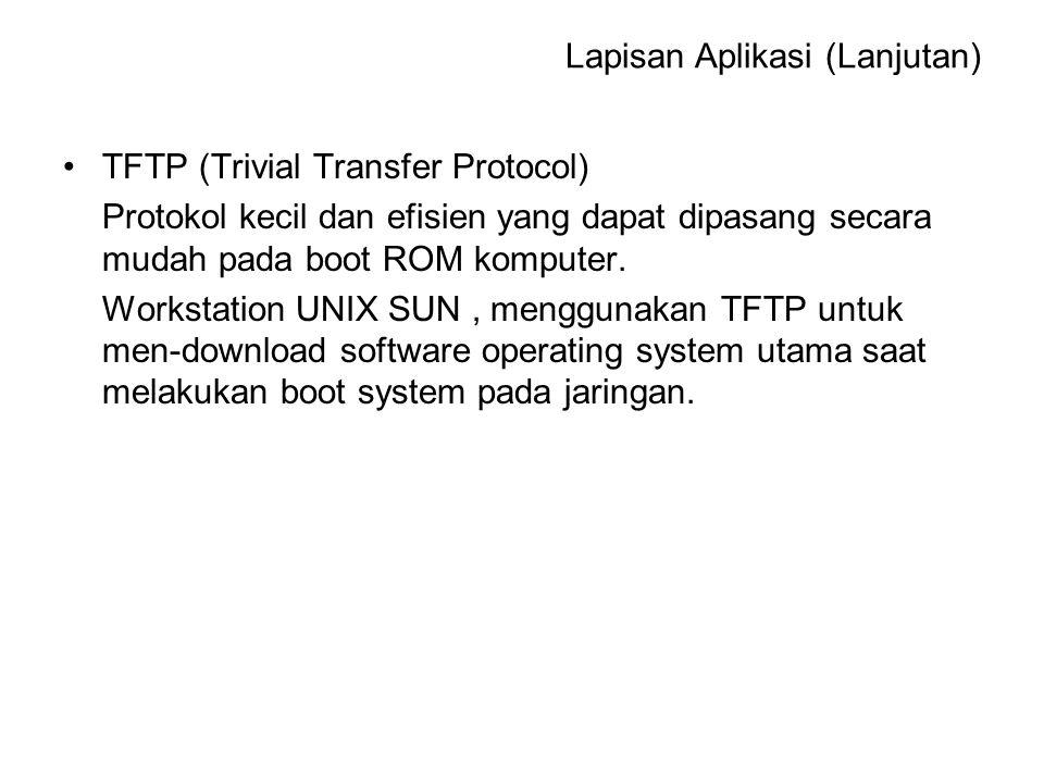 TFTP (Trivial Transfer Protocol) Protokol kecil dan efisien yang dapat dipasang secara mudah pada boot ROM komputer. Workstation UNIX SUN, menggunakan
