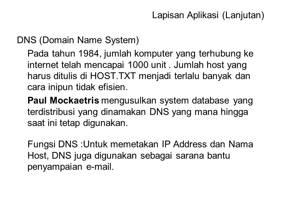 DNS (Domain Name System) Pada tahun 1984, jumlah komputer yang terhubung ke internet telah mencapai 1000 unit.