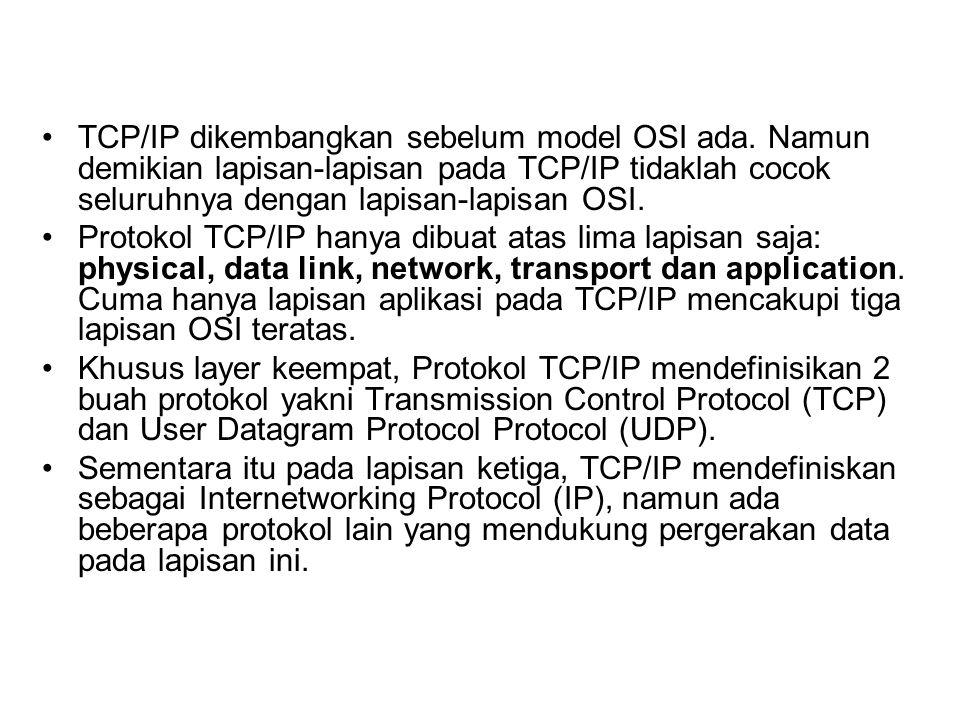 TCP/IP dikembangkan sebelum model OSI ada.