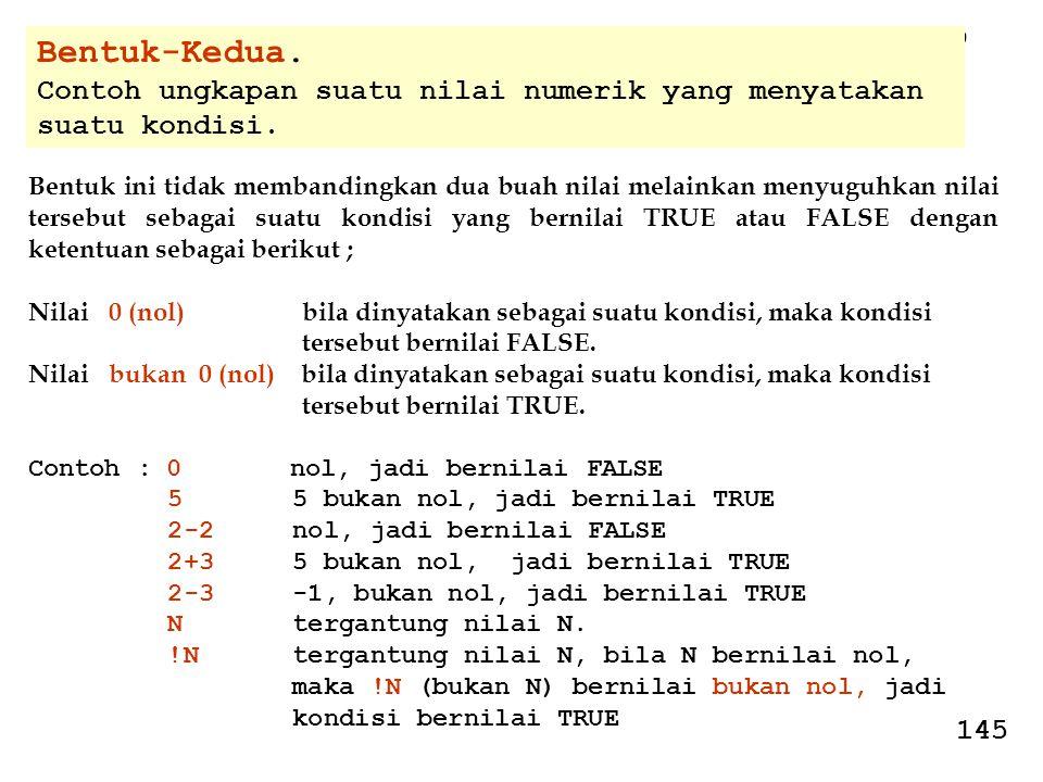 109. Bentuk-Kedua. Contoh ungkapan suatu nilai numerik yang menyatakan suatu kondisi. Bentuk ini tidak membandingkan dua buah nilai melainkan menyuguh