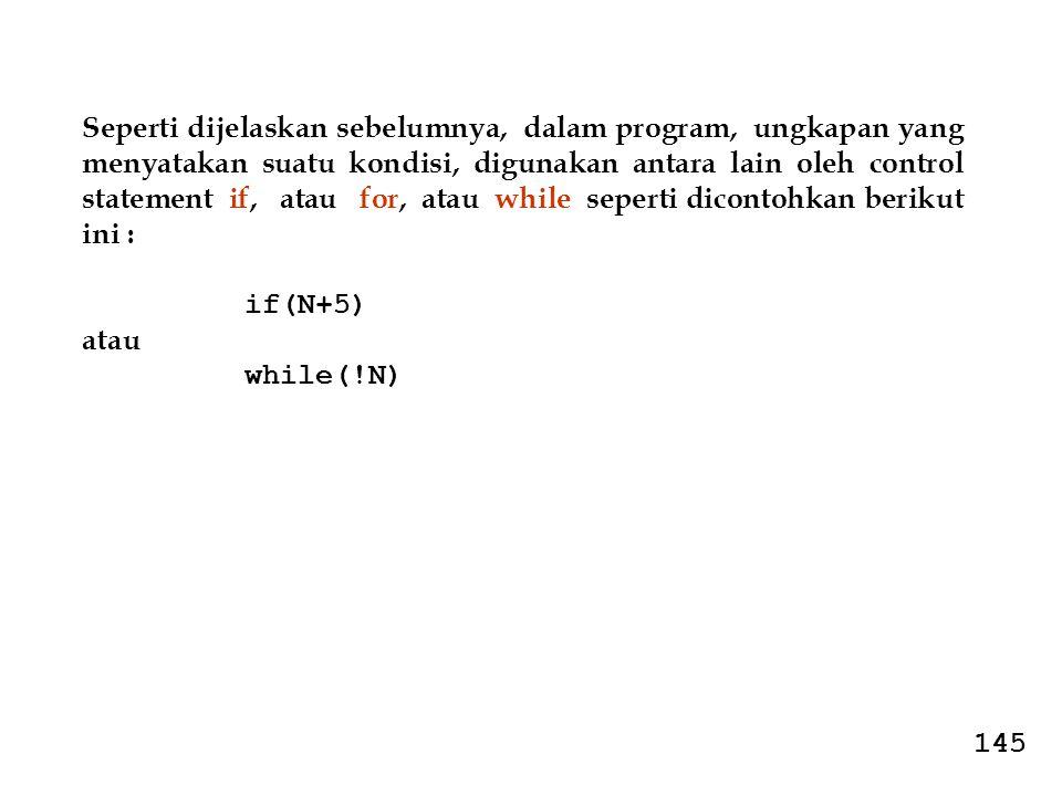 Seperti dijelaskan sebelumnya, dalam program, ungkapan yang menyatakan suatu kondisi, digunakan antara lain oleh control statement if, atau for, atau