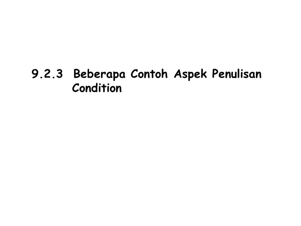 9.2.3 Beberapa Contoh Aspek Penulisan Condition