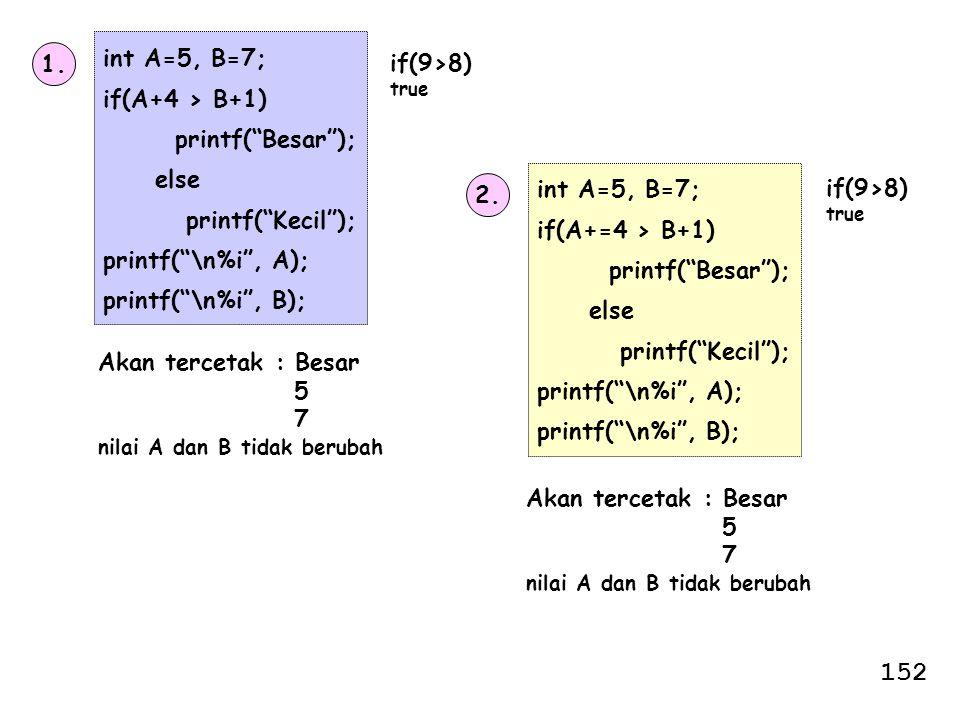 "1. int A=5, B=7; if(A+4 > B+1) printf(""Besar""); else printf(""Kecil""); printf(""\n%i"", A); printf(""\n%i"", B); Akan tercetak : Besar 5 7 nilai A dan B ti"