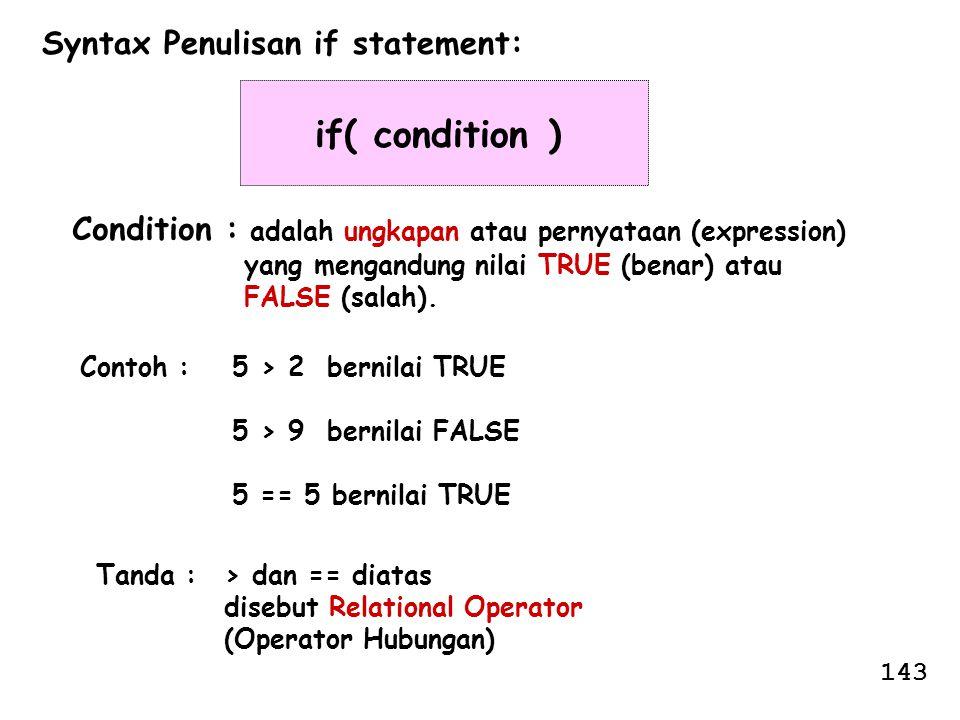 Syntax Penulisan if statement: if( condition ) Condition : adalah ungkapan atau pernyataan (expression) yang mengandung nilai TRUE (benar) atau FALSE