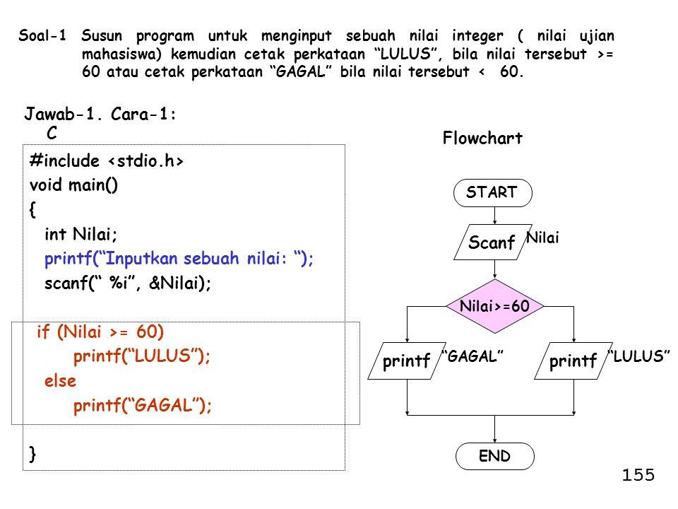 """Soal-1 Susun program untuk menginput sebuah nilai integer ( nilai ujian mahasiswa) kemudian cetak perkataan """"LULUS"""", bila nilai tersebut >= 60 atau ce"""