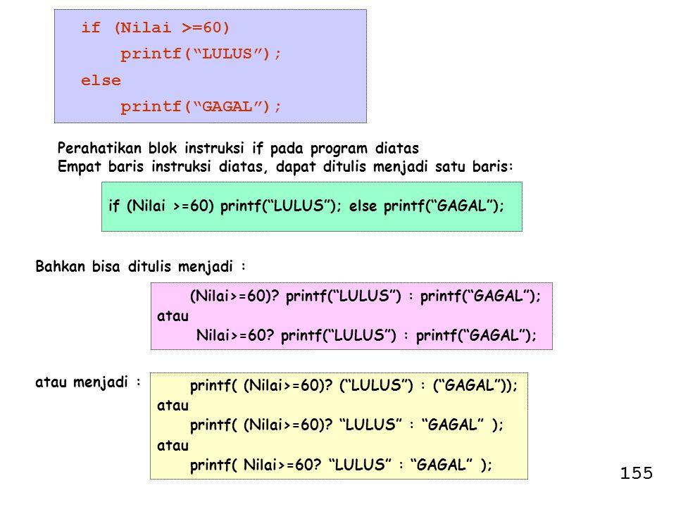 """if (Nilai >=60) printf(""""LULUS""""); else printf(""""GAGAL""""); Perahatikan blok instruksi if pada program diatas Empat baris instruksi diatas, dapat ditulis m"""