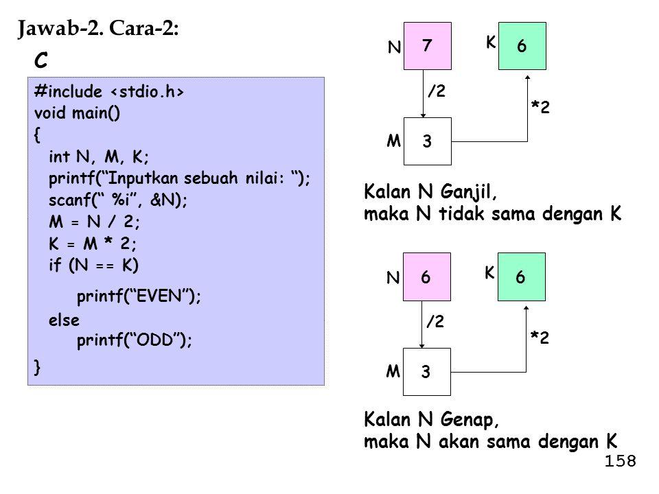 """7 3 6 N M K /2 *2 #include void main() { int N, M, K; printf(""""Inputkan sebuah nilai: """"); scanf("""" %i"""", &N); M = N / 2; K = M * 2; if (N == K) printf(""""E"""