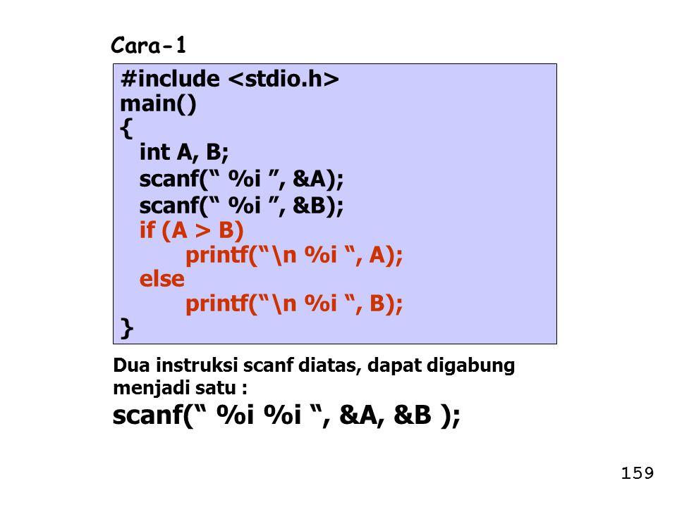 """#include main() { int A, B; scanf("""" %i """", &A); scanf("""" %i """", &B); if (A > B) printf(""""\n %i """", A); else printf(""""\n %i """", B); } Cara-1 Dua instruksi sca"""