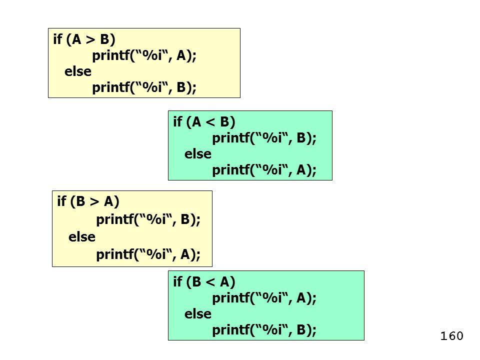 """if (A > B) printf(""""%i"""", A); else printf(""""%i"""", B); if (A < B) printf(""""%i"""", B); else printf(""""%i"""", A); if (B > A) printf(""""%i"""", B); else printf(""""%i"""", A);"""