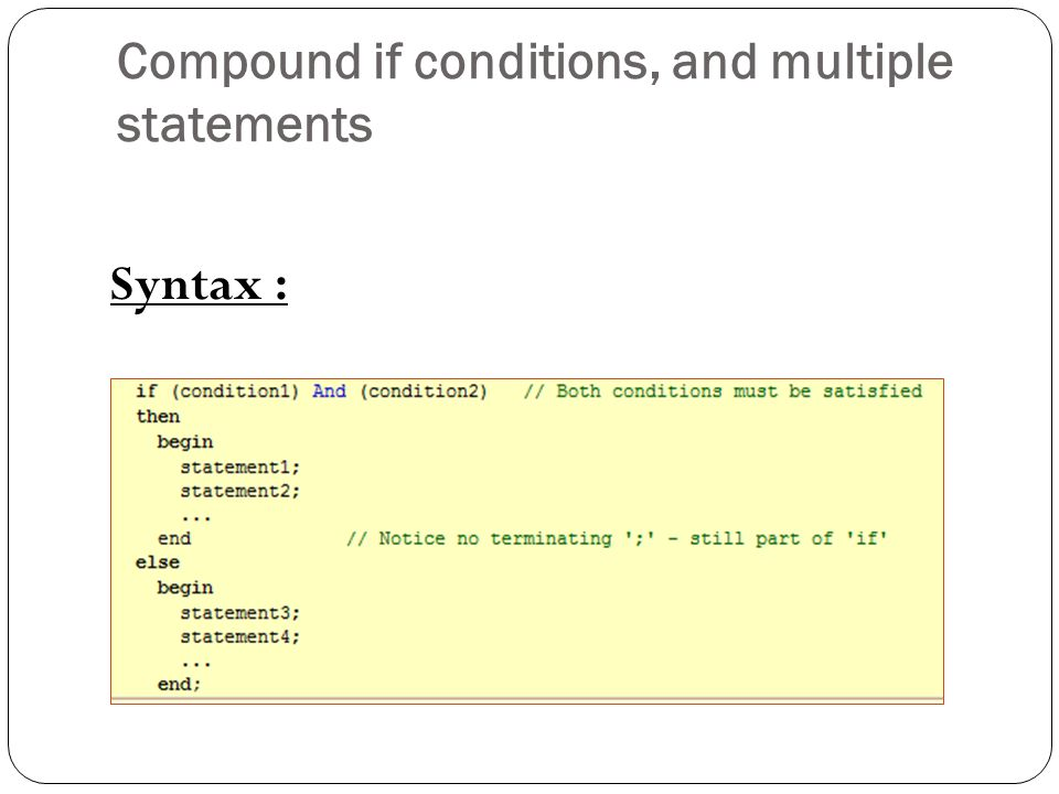 Compound if conditions, and multiple statements Syntax :