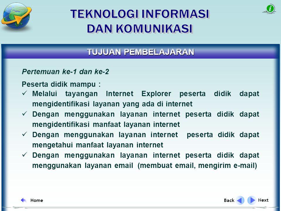INDIKATOR Next Back Home Mendeskripsikan manfaat layanan internet Mengidentifikasi manfaat layanan e-mail yang ada di internet Mempraktekan layanan email Mempraktekan cara chatting dengan menggunakan Yahoo Messenger