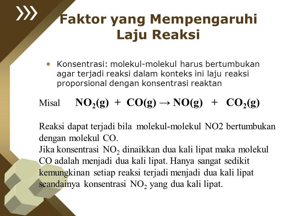 Faktor yang Mempengaruhi Laju Reaksi Konsentrasi: molekul-molekul harus bertumbukan agar terjadi reaksi dalam konteks ini laju reaksi proporsional den