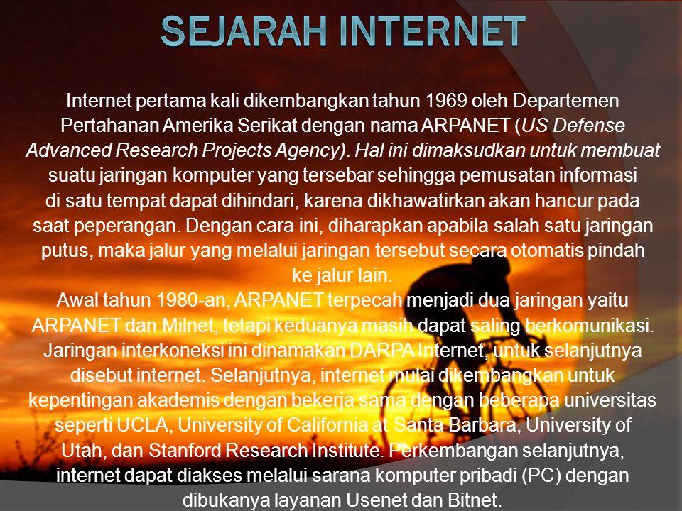 Internet pertama kali dikembangkan tahun 1969 oleh Departemen Pertahanan Amerika Serikat dengan nama ARPANET (US Defense Advanced Research Projects Agency).