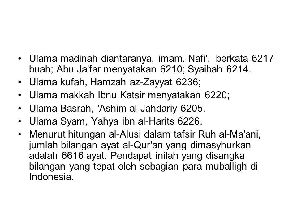 Ulama madinah diantaranya, imam. Nafi', berkata 6217 buah; Abu Ja'far menyatakan 6210; Syaibah 6214. Ulama kufah, Hamzah az-Zayyat 6236; Ulama makkah