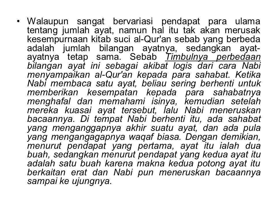 Walaupun sangat bervariasi pendapat para ulama tentang jumlah ayat, namun hal itu tak akan merusak kesempurnaan kitab suci al-Qur'an sebab yang berbed