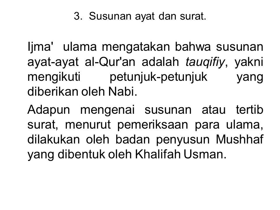 3. Susunan ayat dan surat. Ijma' ulama mengatakan bahwa susunan ayat-ayat al-Qur'an adalah tauqifiy, yakni mengikuti petunjuk-petunjuk yang diberikan