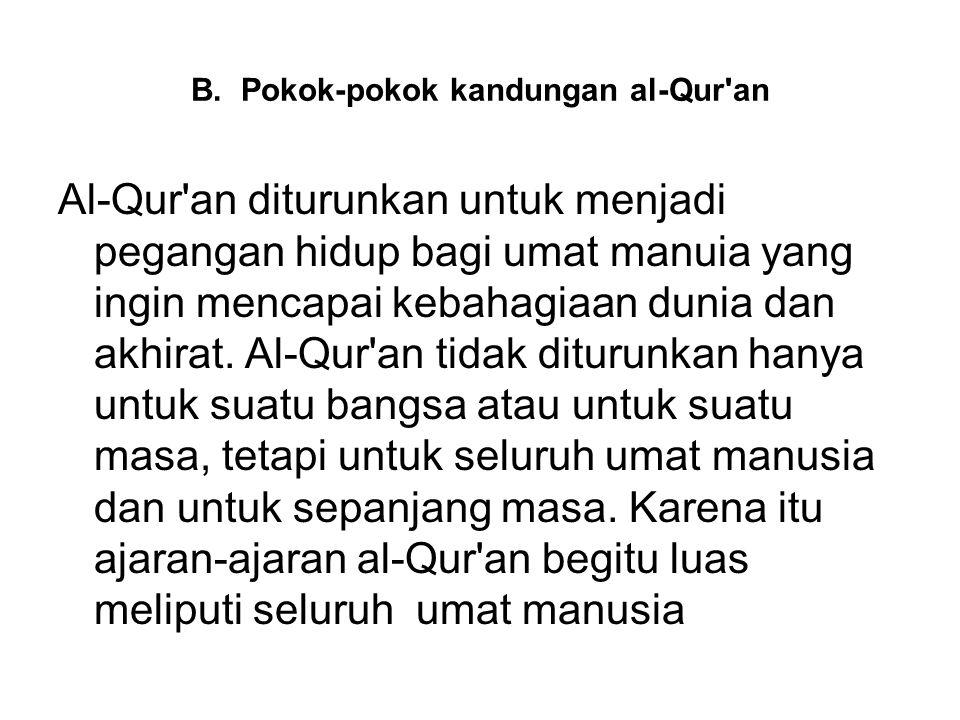B. Pokok-pokok kandungan al-Qur'an Al-Qur'an diturunkan untuk menjadi pegangan hidup bagi umat manuia yang ingin mencapai kebahagiaan dunia dan akhira