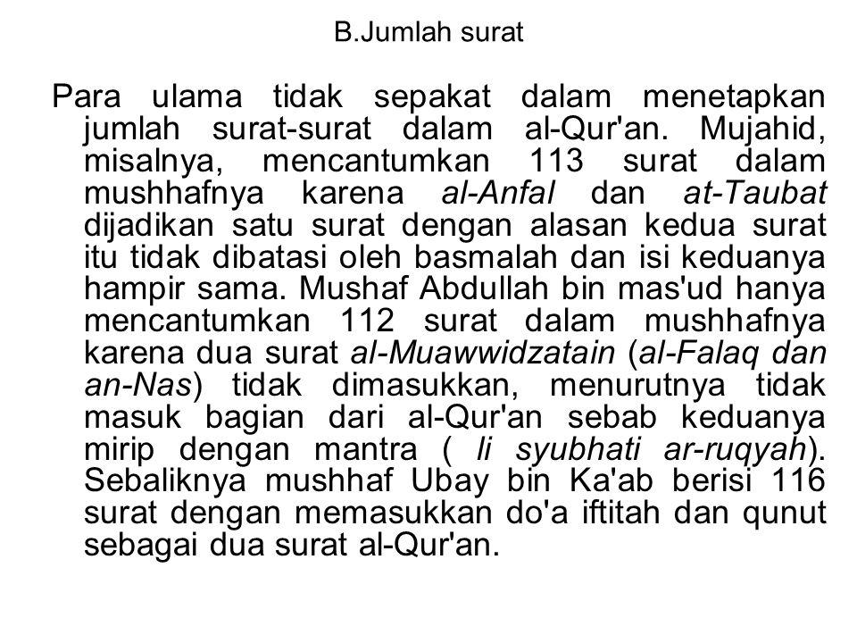 B.Jumlah surat Para ulama tidak sepakat dalam menetapkan jumlah surat-surat dalam al-Qur'an. Mujahid, misalnya, mencantumkan 113 surat dalam mushhafny