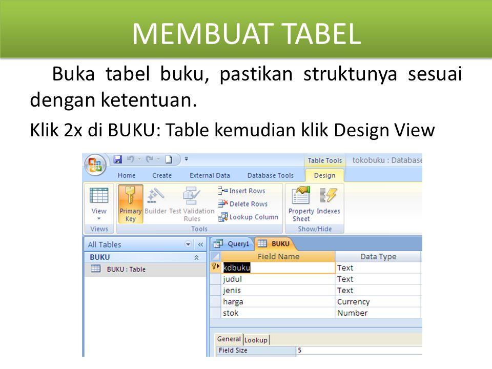 MEMBUAT TABEL Buka tabel buku, pastikan struktunya sesuai dengan ketentuan. Klik 2x di BUKU: Table kemudian klik Design View