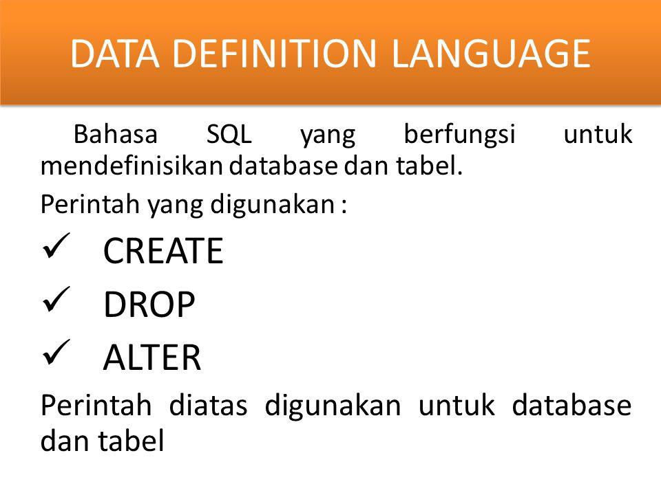 Bahasa SQL yang berfungsi untuk mendefinisikan database dan tabel. Perintah yang digunakan : CREATE DROP ALTER Perintah diatas digunakan untuk databas