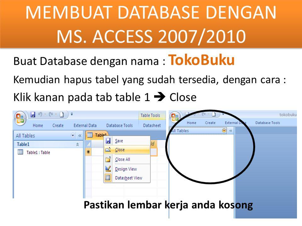 Buat Database dengan nama : TokoBuku Kemudian hapus tabel yang sudah tersedia, dengan cara : Klik kanan pada tab table 1  Close MEMBUAT DATABASE DENG