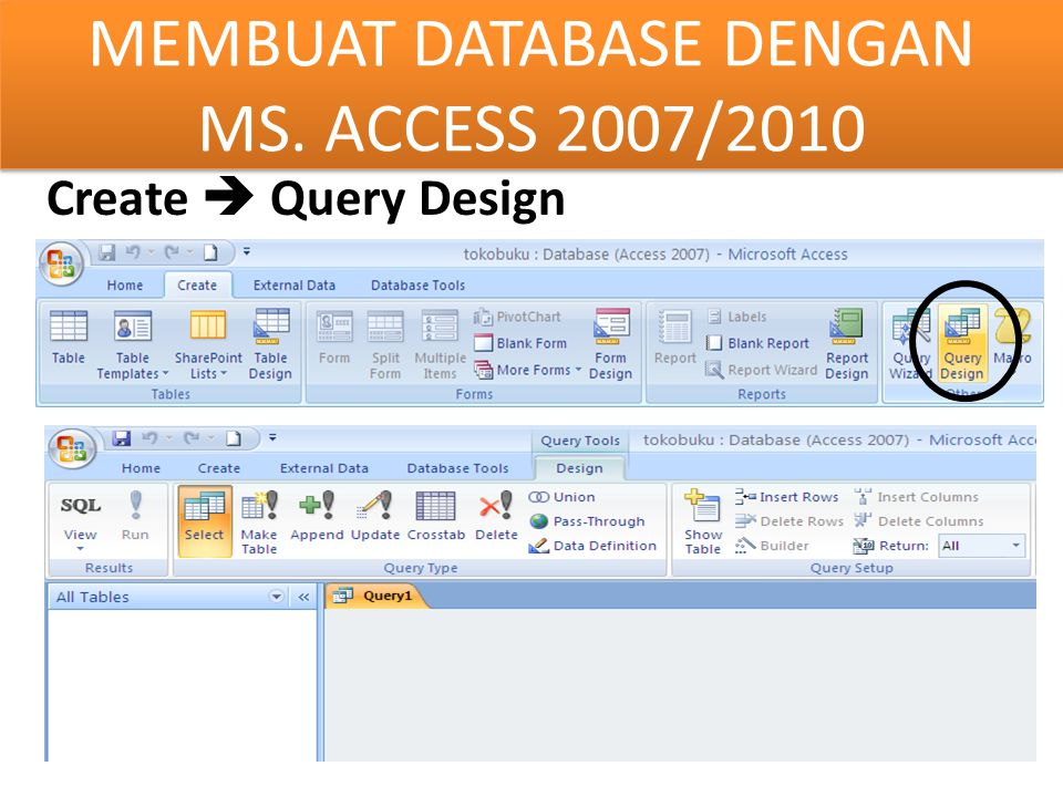Create  Query Design MEMBUAT DATABASE DENGAN MS. ACCESS 2007/2010