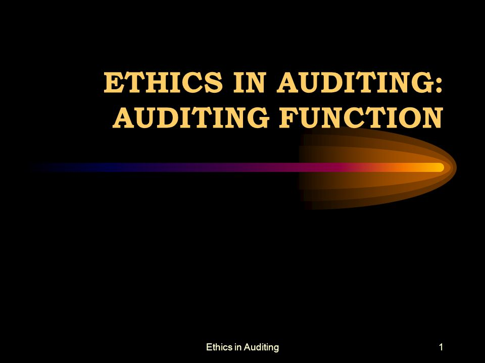 Ethics in Auditing1 ETHICS IN AUDITING: AUDITING FUNCTION