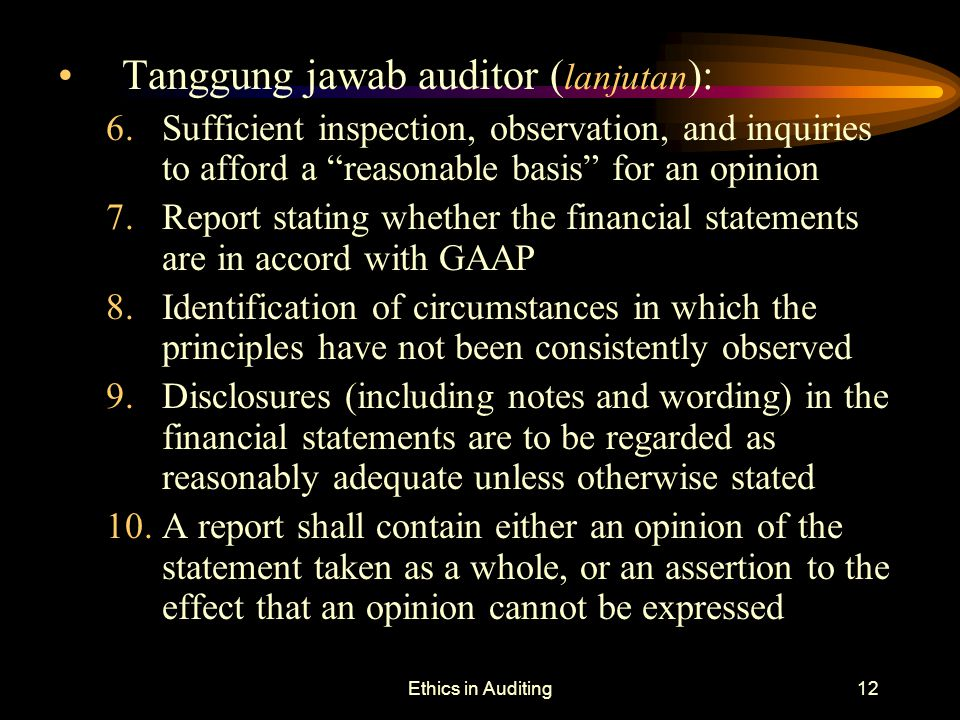 "Ethics in Auditing12 Tanggung jawab auditor ( lanjutan ): 6.Sufficient inspection, observation, and inquiries to afford a ""reasonable basis"" for an op"