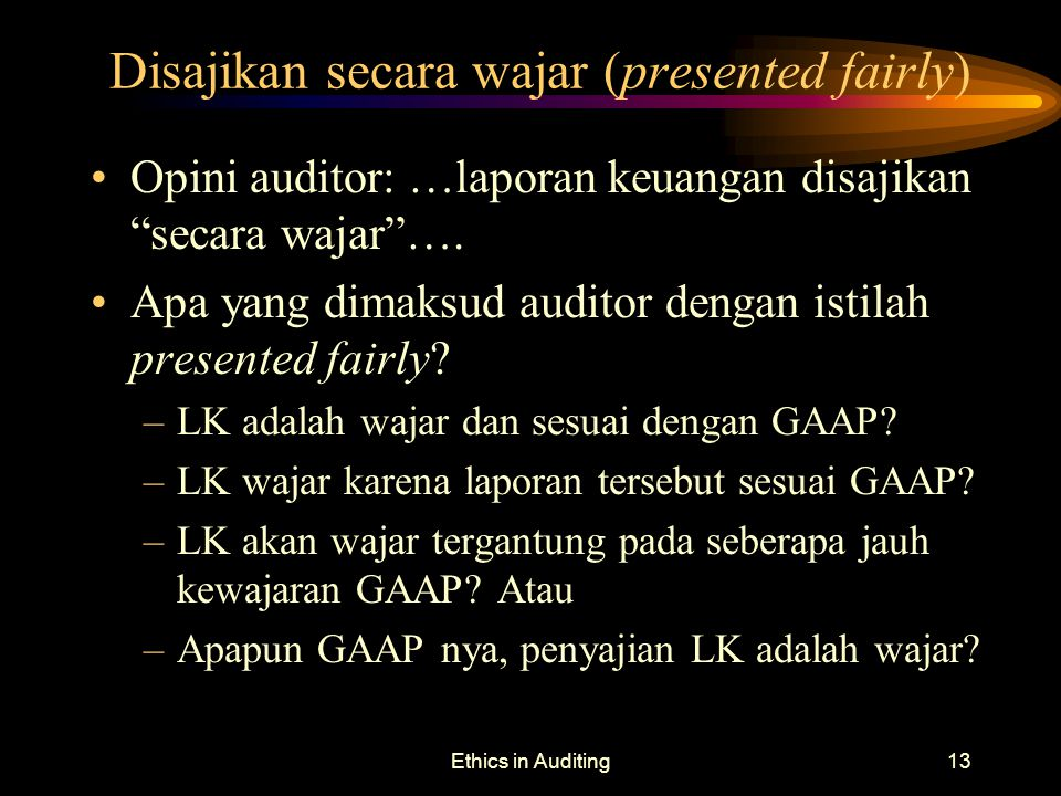 "Ethics in Auditing13 Disajikan secara wajar (presented fairly) Opini auditor: …laporan keuangan disajikan ""secara wajar""…. Apa yang dimaksud auditor d"