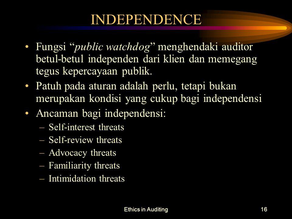 "Ethics in Auditing16 INDEPENDENCE Fungsi ""public watchdog"" menghendaki auditor betul-betul independen dari klien dan memegang tegus kepercayaan publik"