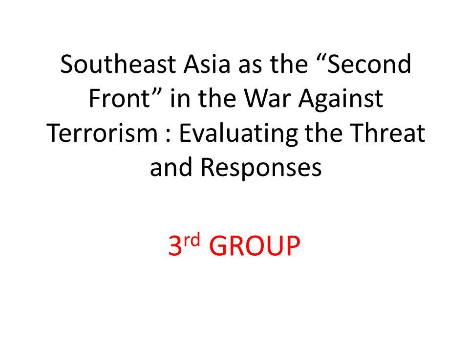 Southeast Asia as the Second Front second front  sejak terjadinya BOM 11 Sept 2001 dan BOM BALI tanggal 12 Okt 2002.